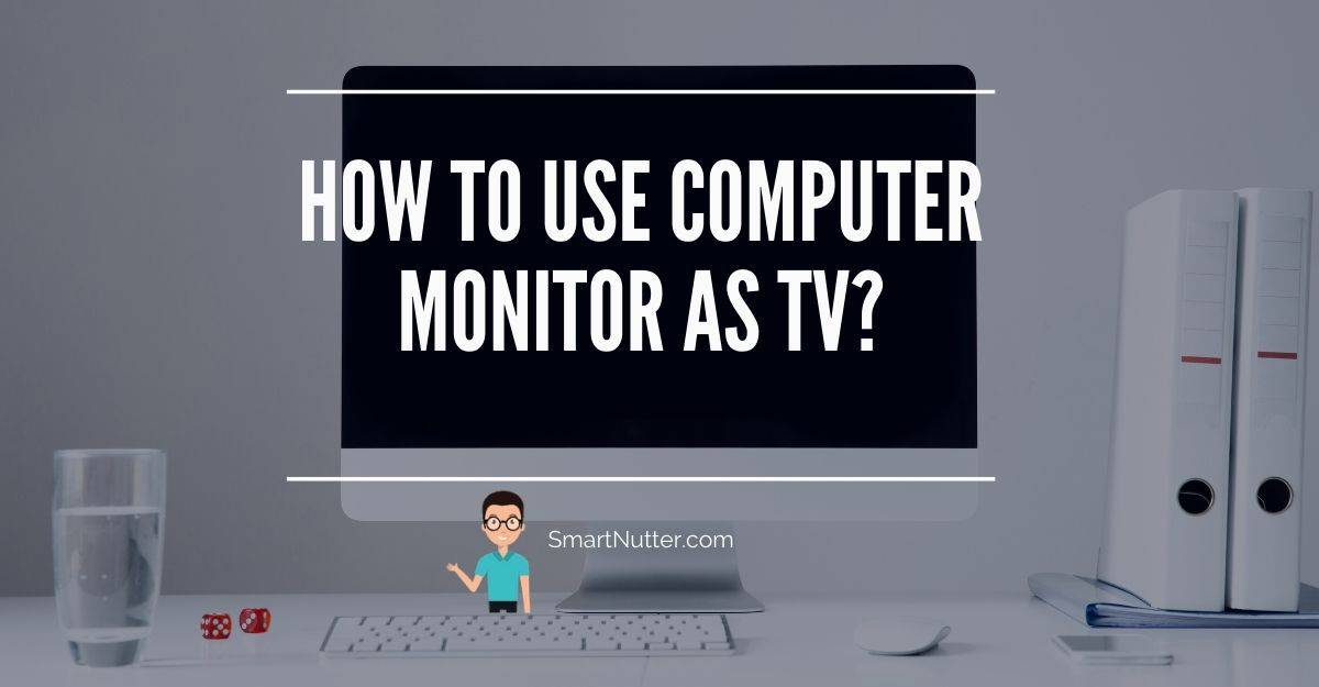 How to Use Computer Monitor as Tv