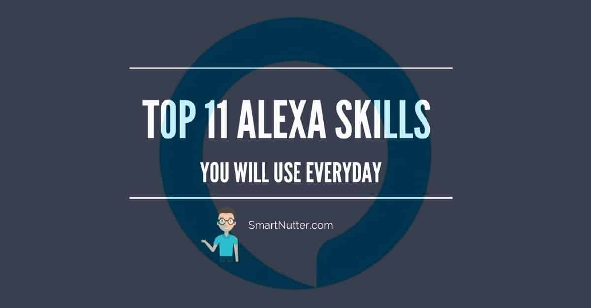 TOP 11 ALEXA SKILLS YOU WILL USE EVERYDAY